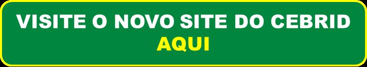 VISITE O NOVO SITE DO CEBRID AQUI
